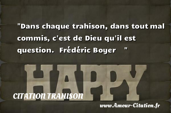 Dans chaque trahison, dans tout mal commis, c est de Dieu qu il est question.   Frédéric Boyer        Une citation trahison CITATION TRAHISON