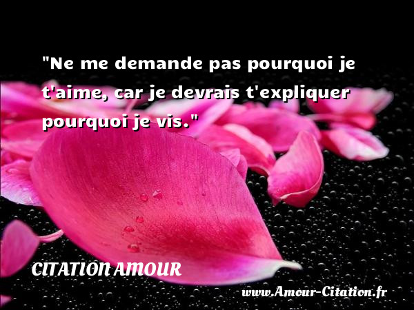 ne me demande pas pourquoi je amour citation amour po me amour citation amour proverbes. Black Bedroom Furniture Sets. Home Design Ideas